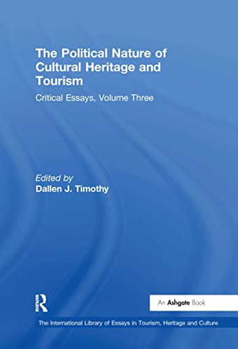 Political Nature Of Cultural Heritage And Tourism: Critical Essays: 3 Vol. Set (International ...