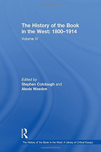 The History of the Book in the West: 1800-1914: Volume IV (Hardback): Stephen Colclough