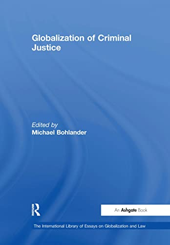 9780754628651: Globalization of Criminal Justice (International Library of Essays on Globalization and Law)