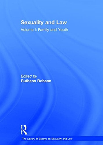 Sexuality and Law: Volume I: Family and Youth (The Library of Essays on Sexuality and Law): ...