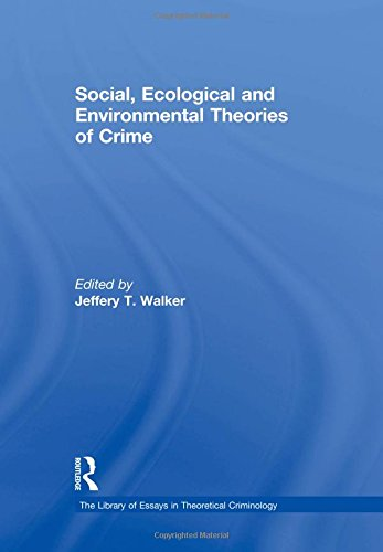 9780754628972: Social, Ecological and Environmental Theories of Crime (The Library of Essays in Theoretical Criminology)