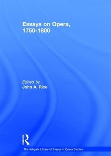 Essays on Opera, 1750-1800: Rice, John (Editor)