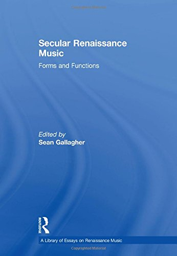 Secular Renaissance Music: Forms and Functions (Hardback): Sean Gallagher