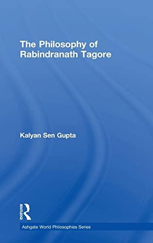 The Philosophy of Rabindranath Tagore (Ashgate World: Kalyan Sen Gupta