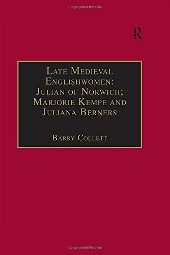 9780754630913: Late Medieval Englishwomen: Julian of Norwich; Marjorie Kempe and Juliana Berners: Printed Writings, 1500–1640: Series I, Part Four, Volume 3 (The ... Writings, 1500–1640: Series I, Part Four)