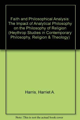 9780754631415: Faith And Philosophical Analysis: The Impact of Analytical Philosophy on the Philosophy of Religion (Heythrop Studies in Contemporary Philosophy, Religion and Theology)