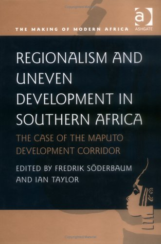9780754631835: Regionalism and Uneven Development in Southern Africa: The Case of the Maputo Development Corridor (Making of Modern Africa)