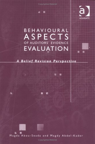 Behavioural Aspects of Auditors' Evidence Evaluation: A: Abou-Seada, Magda, Abdel-Kader,