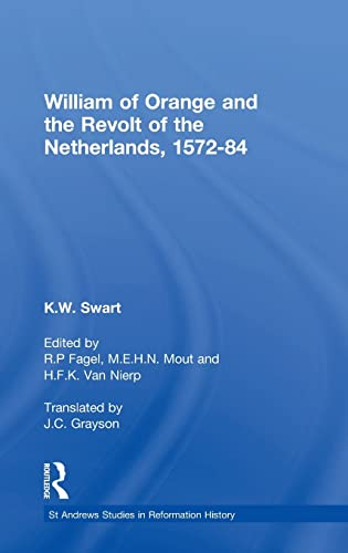 William of Orange and the Revolt of the Netherlands, 1572-84 (Hardback): K. W. Swart