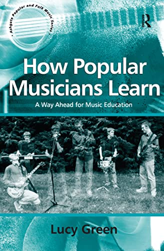 9780754632269: How Popular Musicians Learn: A Way Ahead for Music Education (Ashgate Popular and Folk Music Series)