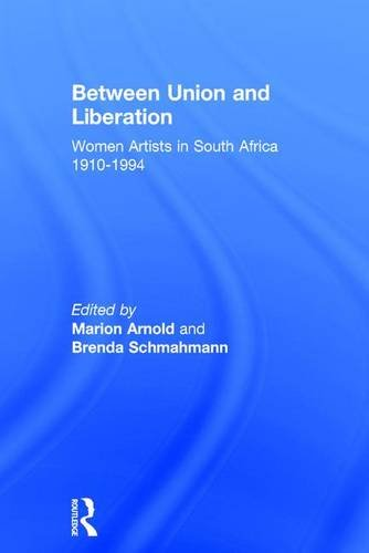 9780754632405: Between Union and Liberation: Women Artists in South Africa 1910-1994