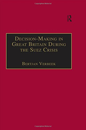 9780754632535: Decision-Making in Great Britain During the Suez Crisis: Small Groups and a Persistent Leader