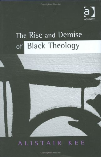 9780754632566: The Rise and Demise of Black Theology