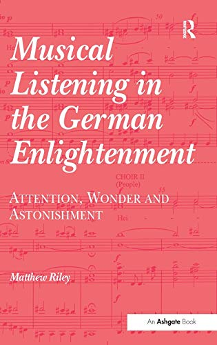 9780754632672: Musical Listening in the German Enlightenment: Attention, Wonder and Astonishment