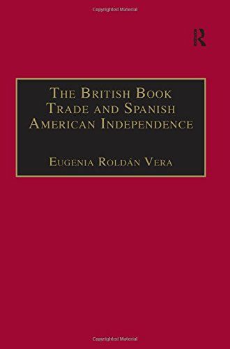 9780754632788: The British Book Trade and Spanish American Independence: Education and Transmission of Knowledge in Transcontinental Perspective