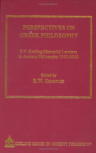Perspectives on Greek Philosophy. S. V. Keeling Memorial Lectures in Ancient Philosophy 1992-2002: ...