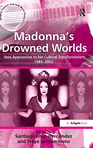 9780754633716: Madonna's Drowned Worlds: New Approaches to her Cultural Transformations, 1983–2003 (Ashgate Popular and Folk Music Series)
