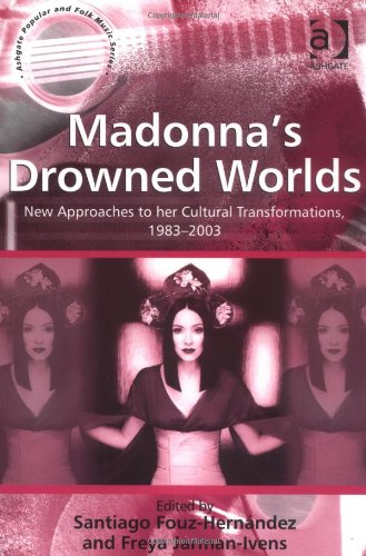 9780754633723: Madonna's Drowned Worlds: New Approaches to Her Cultural Transformations (Ashgate Popular and Folk Music Series) (Ashgate Popular and Folk Music Series)