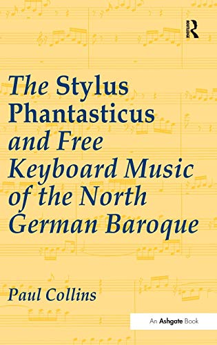 9780754634164: The Stylus Phantasticus And Free Keyboard Music Of The North German Baroque