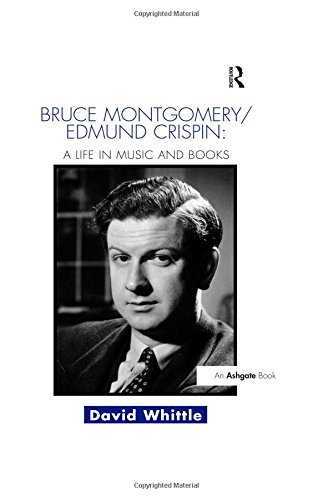 Bruce Montgomery/Edmund Crispin: A Life in Music and Books (Hardback): David Whittle