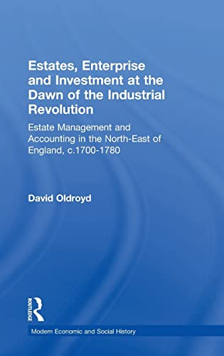 Estates, Enterprise and Investment at the Dawn of the Industrial Revolution: Estate Management and ...