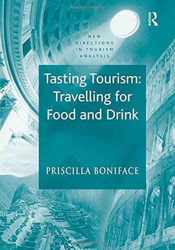 Tasting Tourism: Travelling for Food and Drink (New Directions in Tourism Analysis): Boniface, ...