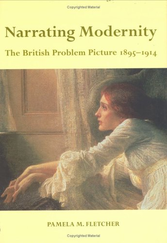 9780754635680: Narrating Modernity: The British Problem Picture, 1895-1914 (British Art and Visual Culture Since 1750 New Readings)