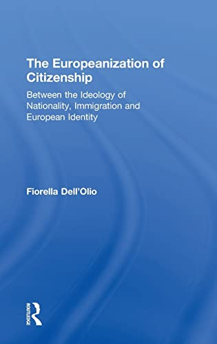 9780754635956: The Europeanization Of Citizenship: Between The Ideology Of Nationality, Immigration And European Identity