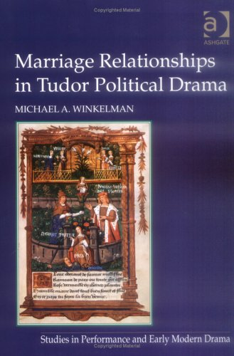 9780754636823: Marriage Relationships In Tudor Political Drama (STUDIES IN PERFORMANCE AND EARLY MODERN DRAMA)