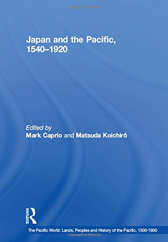 Japan and the Pacific, 1540?1920: Threat and Opportunity (The Pacific World: Lands, Peoples and ...