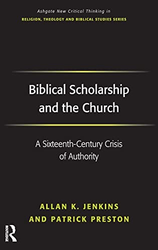 9780754637035: Biblical Scholarship and the Church: A Sixteenth-Century Crisis of Authority (Routledge New Critical Thinking in Religion, Theology and Biblical Studies)