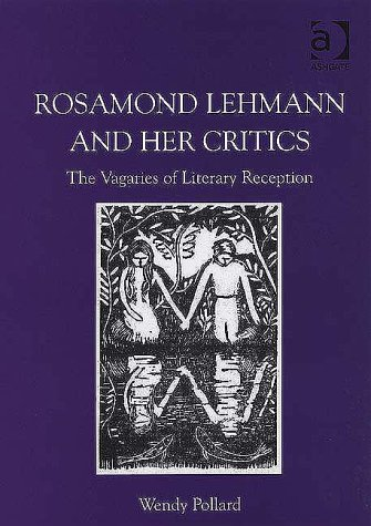 Rosamond Lehmann and Her Critics: The Vagaries of Literary Reception: Wendy Pollard