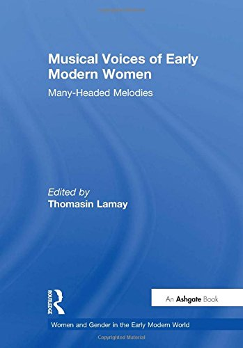 9780754637424: Musical Voices of Early Modern Women: Many-Headed Melodies (Women and Gender in the Early Modern World)