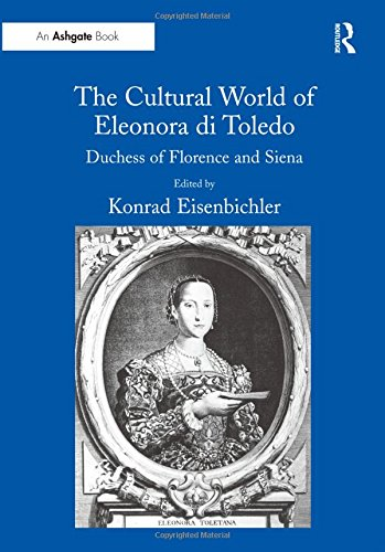 9780754637745: The Cultural World of Eleonora di Toledo: Duchess of Florence and Siena