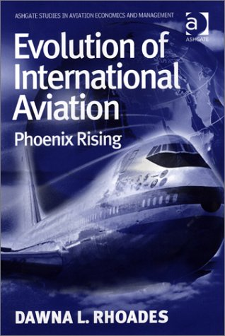 9780754637851: Evolution of International Aviation: Phoenix Rising (Ashgate Studies in Aviation Economics and Management)