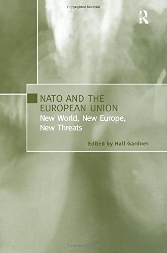 NATO and the European Union : New World, New Europe, New Threats: Gardner, Hall