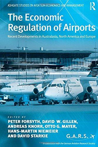 The Economic Regulation of Airports: Recent Developments: Forsyth, Peter, Gillen,