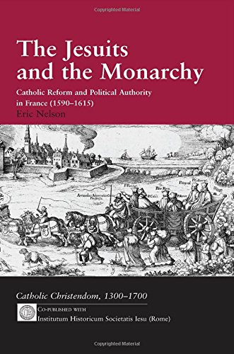 9780754638889: The Jesuits and the Monarchy: Catholic Reform and Political Authority in France (1590-1615) (Catholic Christendom, 1300-1700)