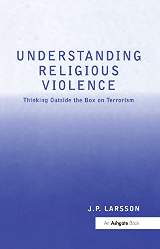 Understanding Religious Violence: Thinking outside the Box: J.P. Larsson
