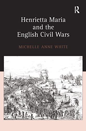 9780754639428: Henrietta Maria and the English Civil Wars