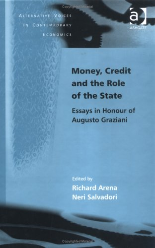 9780754640004: Money, Credit and the Role of the State: Essays in Honour of Augusto Graziani (Alternative Voices in Contemporary Economics)