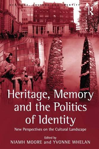 9780754640080: Heritage, Memory and the Politics of Identity: New Perspectives on the Cultural Landscape (Heritage, Culture and Identity)