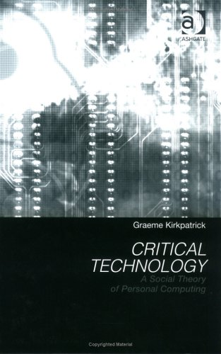 9780754640097: Critical Technology: A Social Theory of Personal Computing
