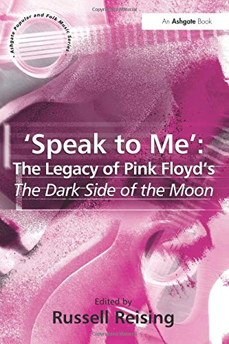 9780754640196: Speak to Me: The Legacy of Pink Floyd's The Dark Side of the Moon (Ashgate Popular and Folk Music Series)