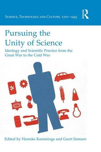 Pursuing the Unity of Science: Ideology and Scientific Practice from the Great War to the Cold War ...