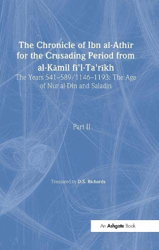 9780754640783: The Chronicle of Ibn al-Athir for the Crusading Period from al-Kamil fi'l-Ta'rikh. Part 2: The Years 541–589/1146–1193: The Age of Nur al-Din and Saladin (Crusade Texts in Translation)