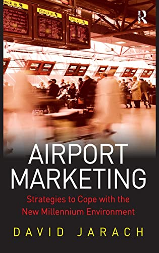 Airport Marketing: Strategies to Cope with the New Millennium Environment: David Jarach