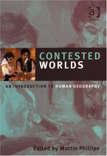 Contested Worlds: An Introduction To Human Geography: Martin Phillips