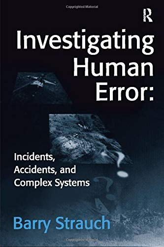 9780754641223: Investigating Human Error: Incidents, Accidents, and Complex Systems