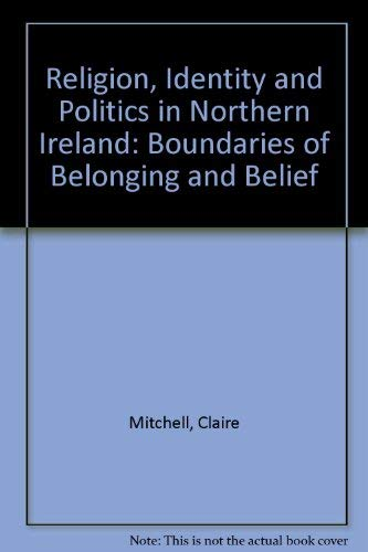 9780754641544: Religion, Identity And Politics in Northern Ireland: Boundaries of Belonging And Belief